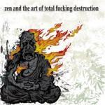Zen And The Art Of Total Fucking Destruction - Cover