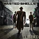 Wasted Shells - The Collector